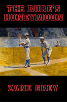 The Rube's Honeymoon - Zane Grey