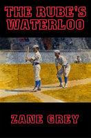 The Rube's Waterloo - Zane Grey