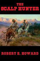 The Scalp Hunter - Robert E. Howard