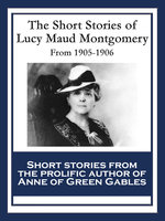 The Short Stories of Lucy Maud Montgomery - Lucy Maud Montgomery