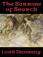 The Sorrow of Search - Lord Dunsany