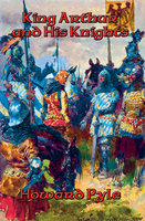 The Story of King Arthur and His Knights - Howard Pyle