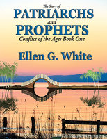 The Story of Patriarchs and Prophets - Ellen G. White