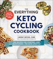 The Everything Keto Cycling Cookbook: 300 Recipes for Starting--and Maintaining--the Keto Lifestyle - Lindsay Boyers