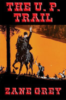 The U. P. Trail - Zane Grey