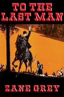 To the Last Man - Zane Grey