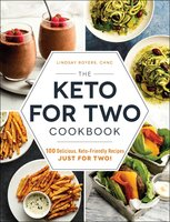 The Keto for Two Cookbook: 100 Delicious, Keto-Friendly Recipes Just for Two! - Lindsay Boyers