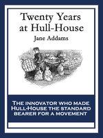 Twenty Years at Hull House - Jane Addams