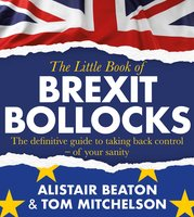 The Little Book of Brexit Bollocks - Alistair Beaton, Tom Mitchelson