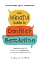 The Mindful Guide to Conflict Resolution: How to Thoughtfully Handle Difficult Situations, Conversations, and Personalities - Rosalie Puiman
