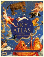 The Sky Atlas: The Greatest Maps, Myths and Discoveries of the Universe - Edward Brooke-Hitching