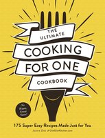 The Ultimate Cooking for One Cookbook: 175 Super Easy Recipes Made Just for You - Joanie Zisk