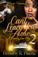 Can't Leave You Alone 2 - Brittany R. Harris