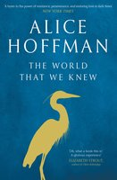 The World That We Knew: A Novel - Alice Hoffman