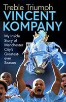Treble Triumph: My Inside Story of Manchester City's Greatest-ever Season - Vincent Kompany