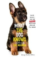 What the Dog Knows Young Readers Edition: Scent, Science, and the Amazing Ways Dogs Perceive the World - Cat Warren