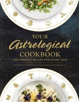 Your Astrological Cookbook: The Perfect Recipe for Every Sign - Catherine Urban