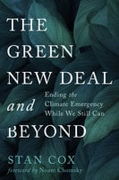 The Green New Deal and Beyond: Ending the Climate Emergency While We Still Can - Stan Cox