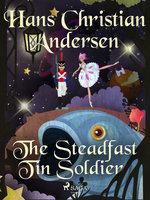 The Steadfast Tin Soldier - Hans Christian Andersen