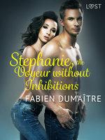 Stephanie, the Voyeur without Inhibitions – Erotic Short Story - Fabien Dumaître