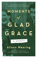 Moments of Glad Grace: A Memoir - Alison Wearing