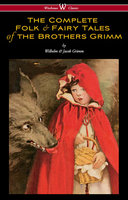 The Complete Folk & Fairy Tales of the Brothers Grimm - Jacob Grimm, Wilhelm Grimm