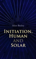 Initiation, Human and Solar - Alice Bailey