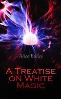 A Treatise on White Magic - Alice Bailey