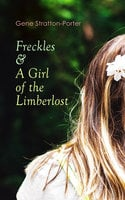 Freckles & A Girl of the Limberlost - Gene Stratton-Porter