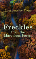 Freckles from the Marvelous Forest - Gene Stratton-Porter