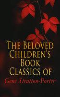 The Beloved Children's Book Classics of Gene Stratton-Porter - Gene Stratton-Porter