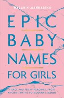 Epic Baby Names for Girls - Melanie Mannarino