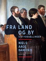 Fra Land og By – Syv Fortællinger - Niels Aage Barfoed