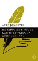 De grootste vogel kan niet vliegen - Atte Jongstra