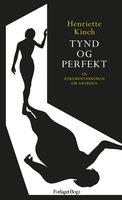 Tynd og perfekt. En dokumentarroman om anoreksi - Henriette Kinch