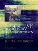 København i gamle dage og livet i København - H. C. Bering. Liisberg