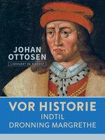 Vor historie. Indtil Dronning Margrethe - Johan Ottosen