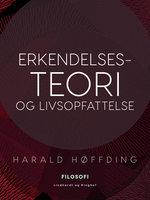 Erkendelsesteori og livsopfattelse - Harald Høffding