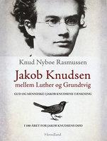 Jakob Knudsen mellem Luther og Grundtvig - Knud Nyboe Rasmussen