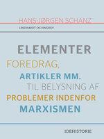 Elementer. Foredrag, artikler mm. til belysning af problemer indenfor marxismen - Hans-Jørgen Schanz