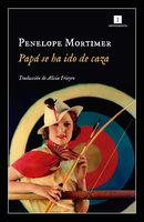 Papá se ha ido de caza - Penelope Mortimer