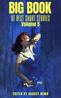 Big Book of Best Short Stories - Volume 5 - Charles Dickens, Edith Wharton, Laura E. Richards, F. Scott Fitzgerald, Louisa May Alcott, Kate Chopin, Stephen Crane, Hans Christian Andersen, Susan Glaspell, August Nemo, Alice Dunbar Nelson