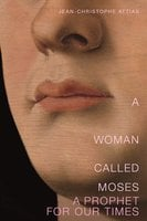 A Woman Called Moses: A Prophet for Our Time - Jean-Christophe Attias