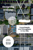 Designing Disorder: Experiments and Disruptions in the City - Richard Sennett, Pablo Sendra