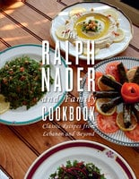 The Ralph Nader and Family Cookbook: Classic Recipes from Lebanon and Beyond - Ralph Nader