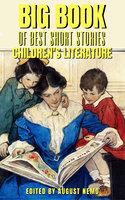 Big Book of Best Short Stories - Specials - Children's Literature - Laura E. Richards, L. Frank Baum, Kenneth Grahame, Louisa May Alcott, Maria Edgeworth, August Nemo