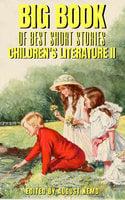 Big Book of Best Short Stories - Specials - Children's literature 2 - Selma Lagerlöf, George MacDonald, Eleanor H. Porter, Wilhelm Hauff, Hans Christian Andersen, August Nemo