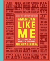 American Like Me: Reflections on Life Between Cultures - America Ferrera