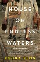 House on Endless Waters: A Novel - Emuna Elon