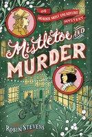 Mistletoe and Murder - Robin Stevens
